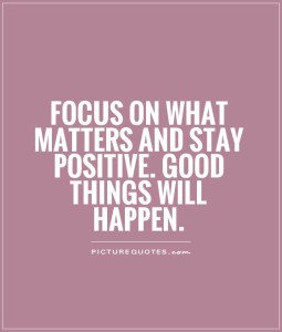 focus on the positive and good things will happen